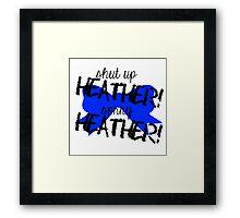 Shut up Heather! (Blue bow) Framed Print