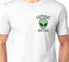 Humans aren't real Unisex T-Shirt