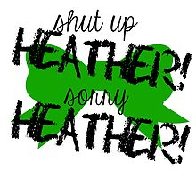 Shut up Heather! (Green bow) by Valerie Genzano