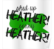 Shut up Heather! (Green bow) Poster