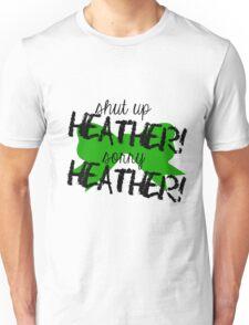 Shut up Heather! (Green bow) Unisex T-Shirt