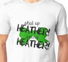 Shut up Heather! (Green bow) Unisex T-Shirt
