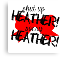 Shut up Heather! (Red bow) Canvas Print