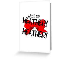 Shut up Heather! (Red bow) Greeting Card