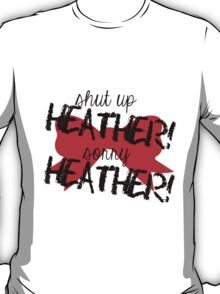Shut up Heather! (Red bow) T-Shirt