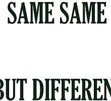 SAME SAME, BUT DIFFERENT  by memebase