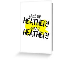 Shut up Heather! (Yellow bow) Greeting Card