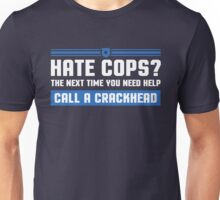 Hate Cops? The Next Time You Need Help Call A Crackhead, Funny Sarcastic Police Quote Hate Cop Call Crackhead T-Shirt Unisex T-Shirt
