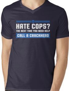 Hate Cops? The Next Time You Need Help Call A Crackhead, Funny Sarcastic Police Quote Hate Cop Call Crackhead T-Shirt Mens V-Neck T-Shirt
