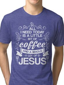 All I I Need Coffee And A Whole Lot Of Jesus T-Shirt, Funny Christian Quote Gift Tri-blend T-Shirt