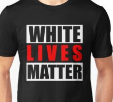 White Lives Matter Too T-Shirt, Unite Say No Racism Black Lives Matter Shirt Unisex T-Shirt
