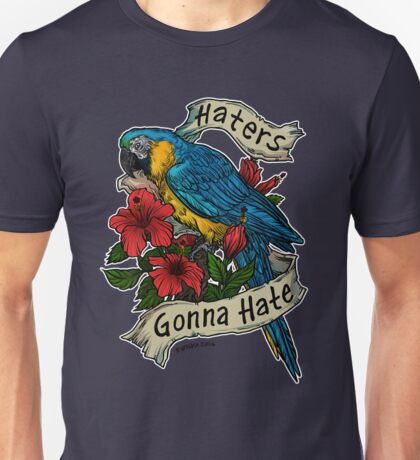 Haters Gonna Hate (blue & gold macaw) T-Shirt