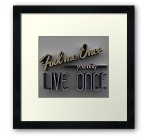 Fool me once you only live once Framed Print