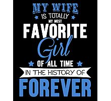 My Wife Is Favorite Girl T-Shirt, Funny Husband saying Quote Photographic Print