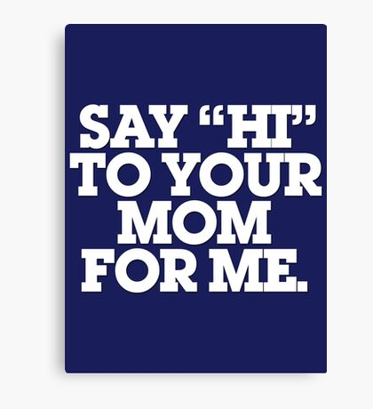 SAY HI TO YOUR  MOM Canvas Print