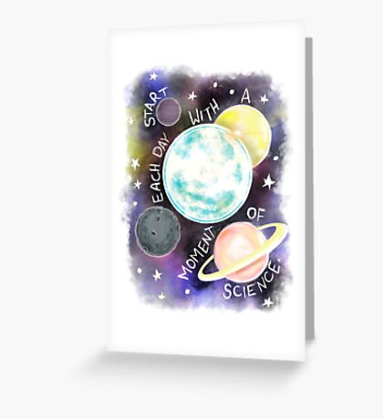 Start Each Day With a Moment of Science Greeting Card