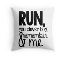 """""""Run, you clever boy, and remember me."""" - Clara Quote Throw Pillow"""
