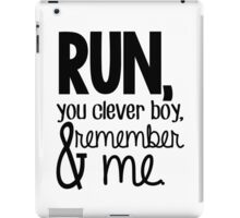 """""""Run, you clever boy, and remember me."""" - Clara Quote iPad Case/Skin"""