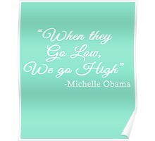 When They Go Low, We Go High - Michelle  Obama quote Poster