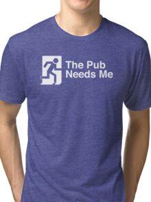 The Pub Needs Me Tri-blend T-Shirt