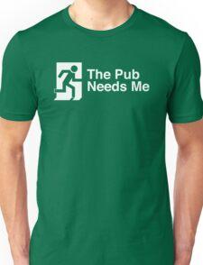 The Pub Needs Me Unisex T-Shirt