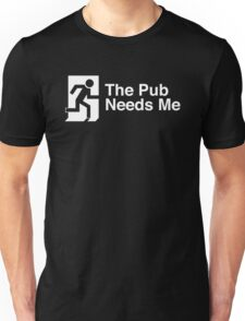 The Pub Needs Me Unisex T-Shirt