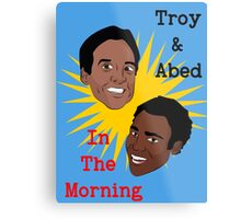 Troy & Abed In The Morning! Metal Print