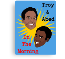 Troy & Abed In The Morning! Canvas Print