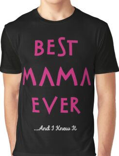 Best Mama Ever...And I Knew It Graphic T-Shirt