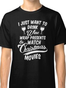 Drink Wine & Watch Christmas Movies Classic T-Shirt