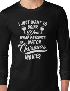 Drink Wine & Watch Christmas Movies Long Sleeve T-Shirt