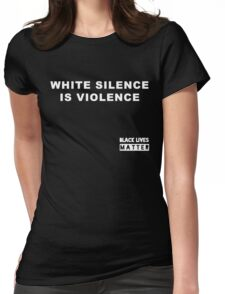 White Silence is Violence Womens Fitted T-Shirt