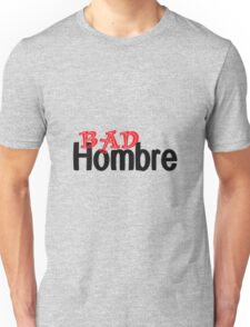 Show the World You are one Bad Hombre Unisex T-Shirt