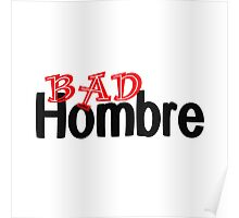 Show the World You are one Bad Hombre Poster