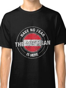 Have No Fear The Austrian Is Here Classic T-Shirt