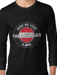 Have No Fear The Austrian Is Here Long Sleeve T-Shirt