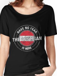 Have No Fear The Austrian Is Here Women's Relaxed Fit T-Shirt