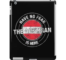 Have No Fear The Austrian Is Here iPad Case/Skin