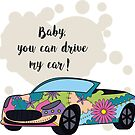 Baby you can drive my car by Marishkayu