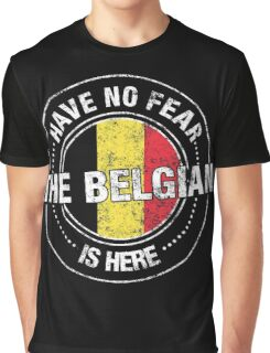 Have No Fear The Belgian Is Here Graphic T-Shirt