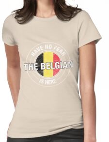 Have No Fear The Belgian Is Here Womens Fitted T-Shirt