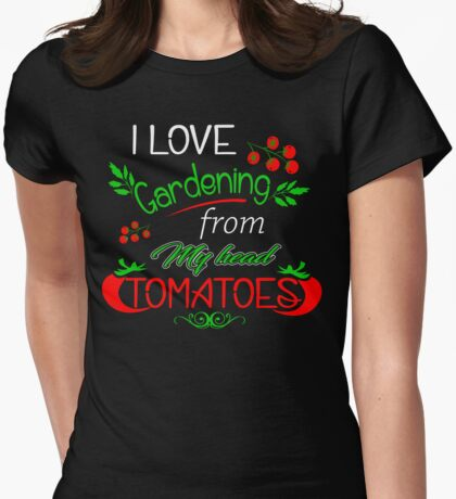 I love gardening from my head tomato Womens Fitted T-Shirt