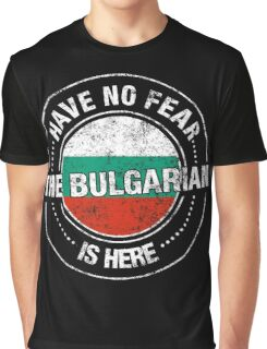 Have No Fear The Bulgarian Is Here Graphic T-Shirt
