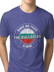 Have No Fear The Bulgarian Is Here Tri-blend T-Shirt