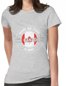 Have No Fear The Canadian Is Here Womens Fitted T-Shirt