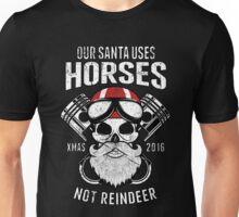 OUR SANTA USES HORSES, NOT REINDEER Unisex T-Shirt