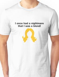 I had a nightmare. I was blonde! Unisex T-Shirt