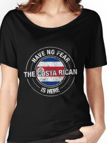Have No Fear The Costa Rican Is Here Women's Relaxed Fit T-Shirt