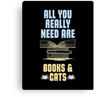 All you really need are BOOKS CATS  Canvas Print
