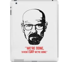 We're Done When I Say We're Done iPad Case/Skin